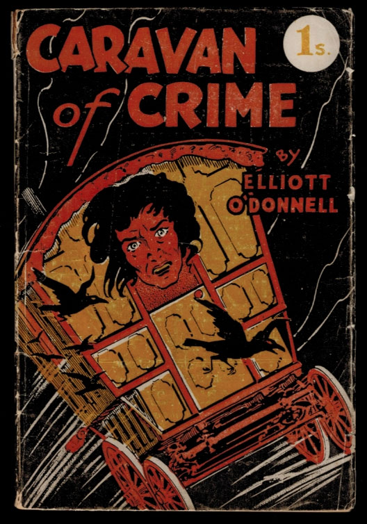 """CARAVAN OF CRIME. A Gripping Parade of True Adventures in the World of Master Criminals; With Thrilling Accounts of """"The Dead Who Do Not Rest"""" Elliott O'DONNELL."""