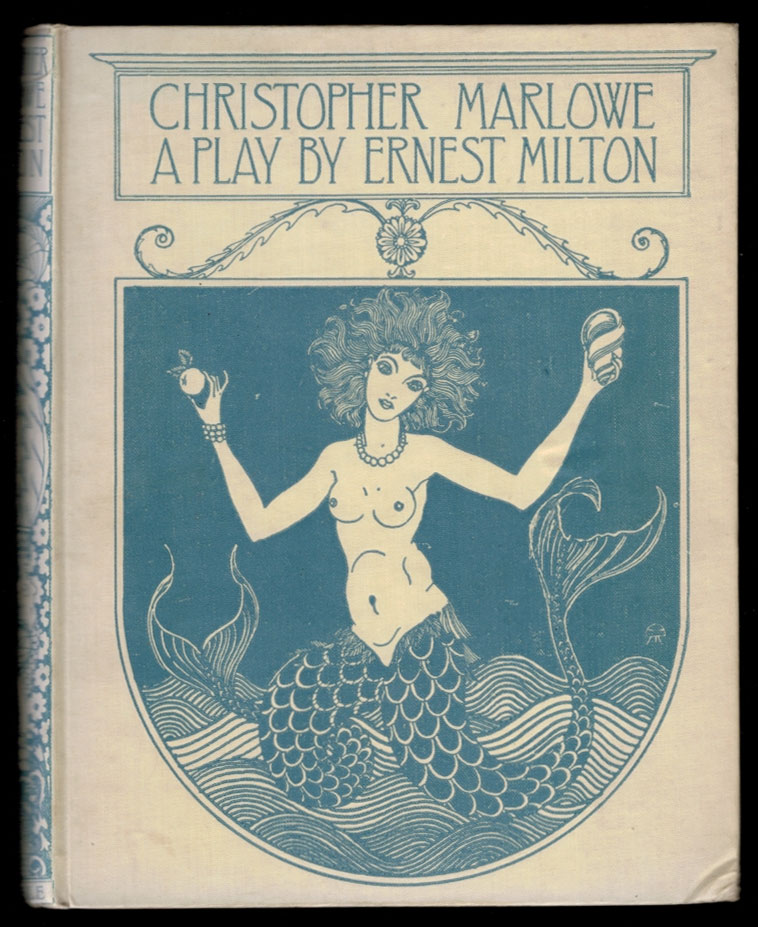 CHRISTOPHER MARLOWE. A Play in Five Acts. With a Prologue by Walter de la Mare. Ernest MILTON.