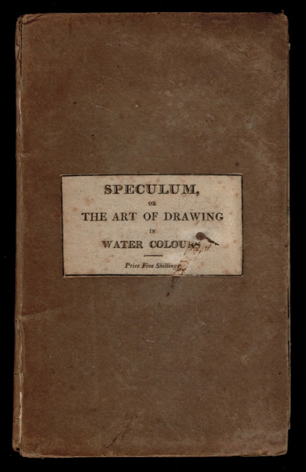 THE SPECULUM; Or, Art of Drawing in Water Colours: With Instructions for Sketching From Nature; Comprising The Whole Process of a Water-Coloured Drawing, Familiarly Exemplified in Drawing, Shadowing, and Tinting A Complete Landscape, in All Its Progressive Stages: With Directions for Compounding and Using Colours, Sepia, India Ink, Bister, &c. The Third Edition, With Additional Plates. J. HASSELL, John.
