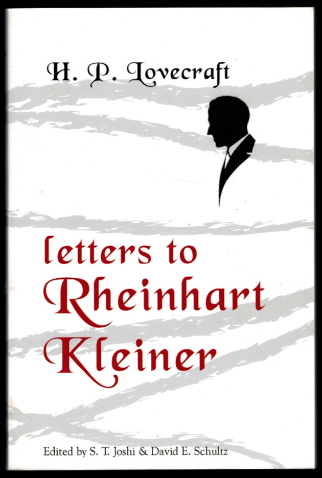 LETTERS TO REINHART KLEINER. Edited by S.T. Joshi and David E. Schultz. H. P. LOVECRAFT, Howard Phillips.