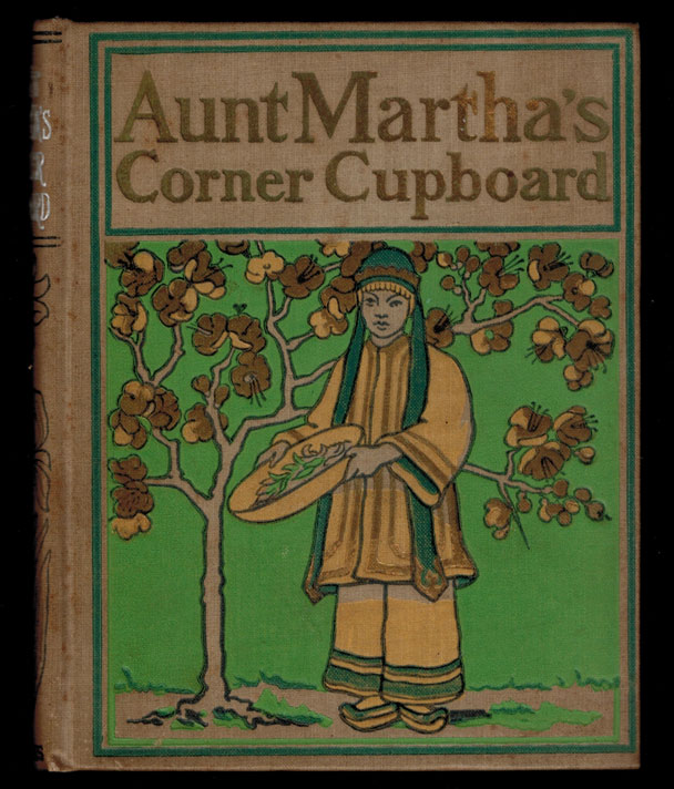 AUNT MARTHA'S CORNER CUPBOARD. Stories About Tea, Coffee, Sugar, Rice, etc. With Sixty Illustrations. Mary and Elizabeth KIRBY.