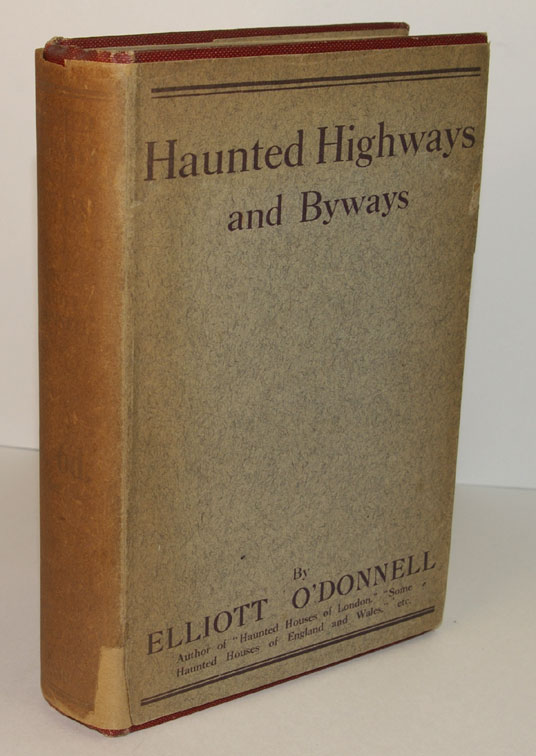 HAUNTED HIGHWAYS AND BYWAYS. Elliott O'DONNELL.