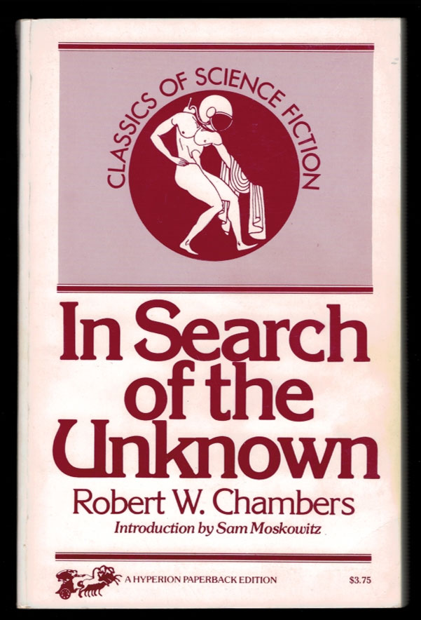 IN SEARCH OF THE UNKNOWN. With a New Introduction by Sam Moskowitz. Robert W. CHAMBERS.