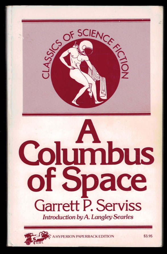 A COLUMBUS OF SPACE. With a New Introduction by A. Langley Searles. Illustrated. Garrett P. SERVISS.