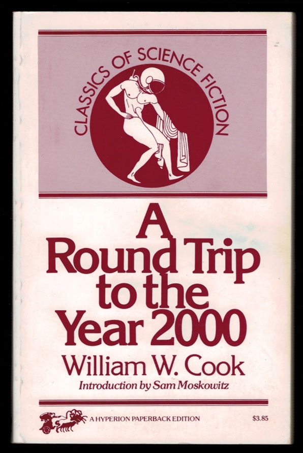 A ROUND TRIP TO THE YEAR 2000; Or, A Flight Through Time. With a New Introduction by Sam Moskowitz. William W. COOK.