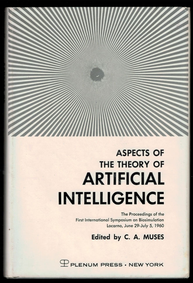ASPECTS ON THE THEORY OF ARTIFICIAL INTELLIGENCE. The Proceedings of the First International Symposium on Biosimulation, Locarno, June 29-July 5, 1960. Charles MUSES.