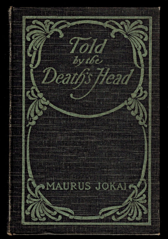 TOLD BY THE DEATH'S HEAD. A Romantic Tale. Translated by S.E. Boggs. Illustrated. Maurus JOKAI.