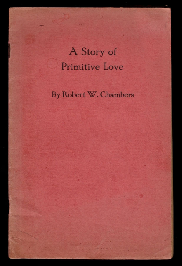 A STORY OF PRIMITIVE LOVE [including THE MESSENGER: A Ghost Story]. Robert W. CHAMBERS.