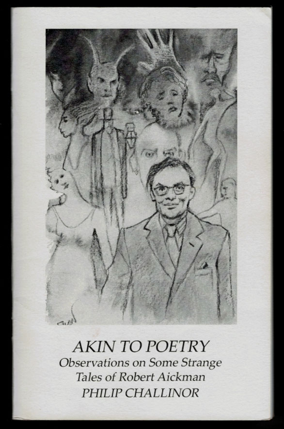 AKIN TO POETRY. Observations on Some Strange Tales of Robert Aickman, by Philip Challinor. Robert. CHALLINOR AICKMAN, Philip.