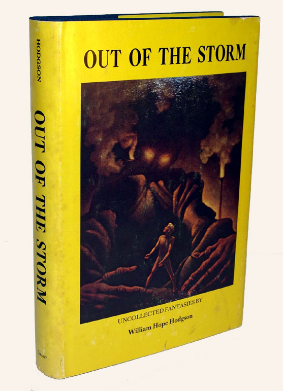 OUT OF THE STORM. Uncollected Fantasies. Edited and with a Critical Biography by Sam Moskowitz. Illustrated by Stephen Fabian. William Hope HODGSON.