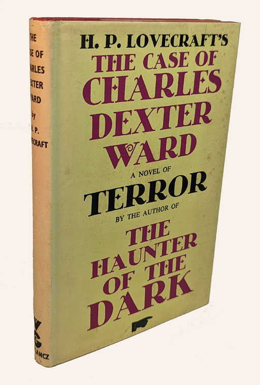 THE CASE OF CHARLES DEXTER WARD. A Novel. H. P. LOVECRAFT, Howard Phillips.