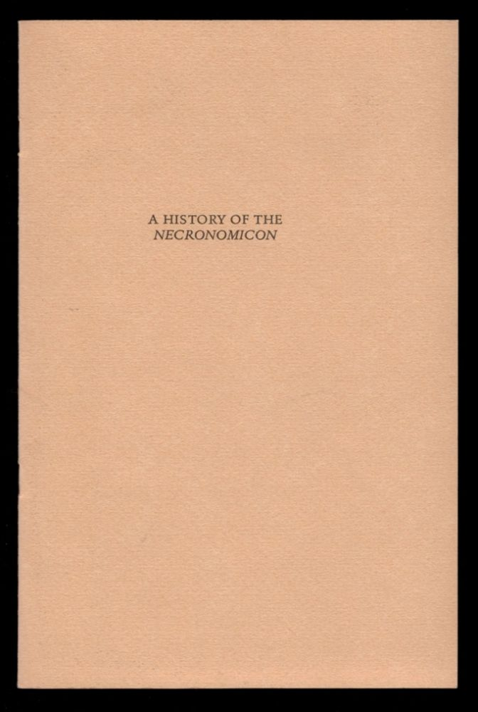 A HISTORY OF THE NECRONOMICON. Being a Short, but Complete Outline of the History of this Book, its Author, its Various Translations and Editions from the Time of Writing (A.D. 730) of the Necronomicon to the Present Day. With New Appendices Examining Evidence Related to the First Printed Edition.; Variant No. 2. H. P. LOVECRAFT.
