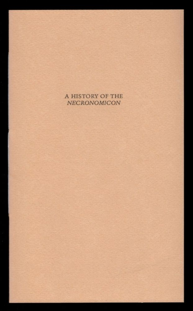 A HISTORY OF THE NECRONOMICON. Being a Short, but Complete Outline of the History of this Book, its Author, its Various Translations and Editions from the Time of Writing (A.D. 730) of the Necronomicon to the Present Day. With New Appendices Examining Evidence Related to the First Printed Edition.; Variant No. 3. H. P. LOVECRAFT.