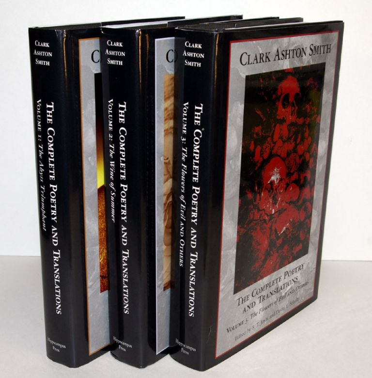 THE COMPLETE POETRY AND TRANSLATIONS. Volumes 1 - 3, comprising Vol 1: The Abysss Triumphant; Vol 2: The Wine of Summer & Vol 3: The Flowers of Evil and Others. Clark Ashton SMITH, S. T. JOSHI, David E. Schultz, eds.