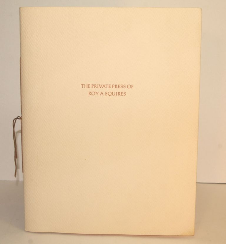 THE PRIVATE PRESS OF ROY A. SQUIRES. A DESCRIPTIVE LISTING OF PUBLICATIONS 1962-1979. With Specimen Leaves from the Publications. Roy A. SQUIRES.