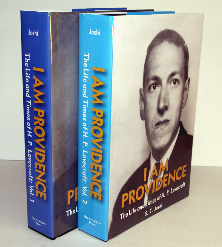 I AM PROVIDENCE. The Life and Times of H.P. Lovecraft, by S.T. Joshi. Two Volumes. H. P. LOVECRAFT, S. T. JOSHI.