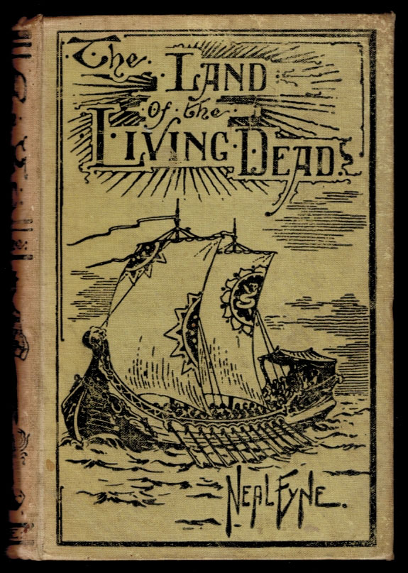 THE LAND OF THE LIVING DEAD. A Narration of the Perilous Sojurn Therein of George Cowper, Mariner, in the Year 1835. With Eight Full-Page Illustrations by E.A. Holloway. Neal FYNE.