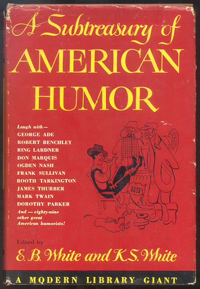 A SUBTREASURY OF AMERICAN HUMOUR. E. B. WHITE, Katherine S.