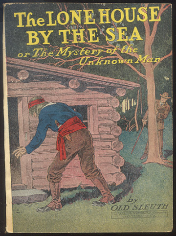 THE LONE HOUSE BY THE SEA; Or, The Mystery of the Unknown Man. OLD SLEUTH.