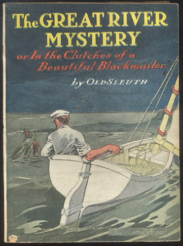THE GREAT RIVER MYSTERY; Or, In The Clutches of a Beautiful Blackmailer. OLD SLEUTH.