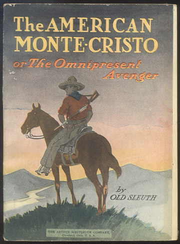 THE AMERICAN MONTE-CRISTO; Or, The Omnipresent Avenger. A Strange and Marvelous Narrative. OLD SLEUTH.