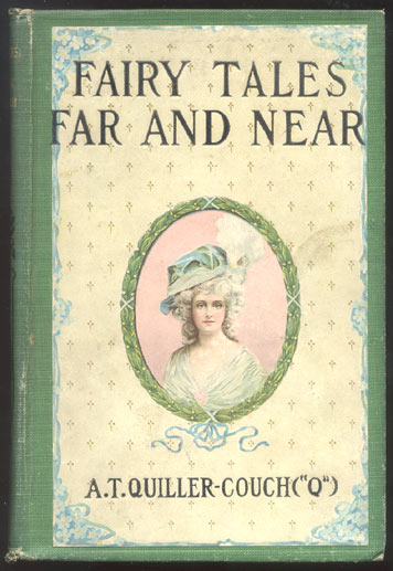 "FAIRY TALES FAR AND NEAR. With Original Illustrations by H.R. Millar. Arthur T. QUILLER-COUCH, ""Q"""