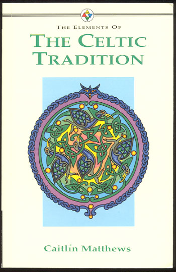 THE ELEMENTS OF THE CELTIC TRADITION. Caitlin MATTHEWS.