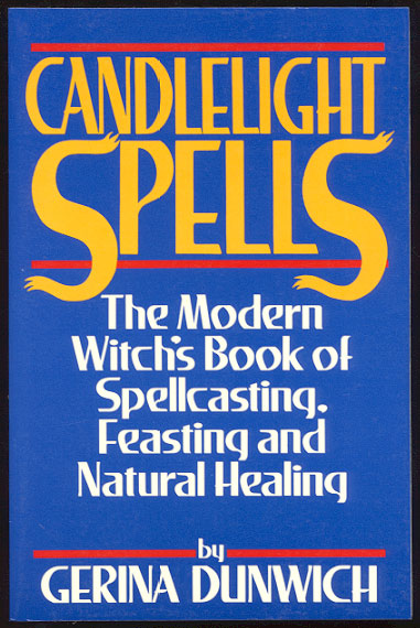 CANDLELIGHT SPELLS. The Modern Witches Book of Spellcasting, Feasting and Healing. Gerina DUNWICH.