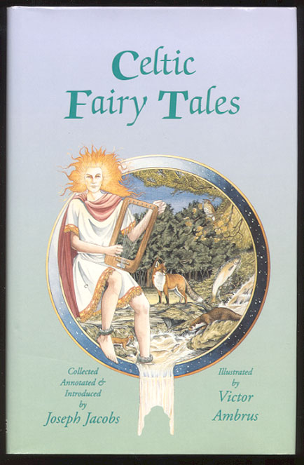 CELTIC FAIRY TALES Being the Two Collections Celtic Fairy Tales & More Celtic Fairy Tales, Collected and Annotated by Joseph Jacobs. Illustrated by Victor Ambrus. Joseph JACOBS.