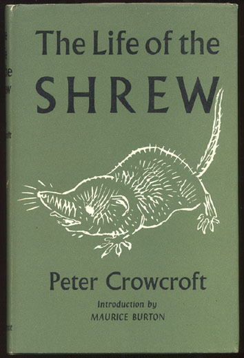 THE LIFE OF THE SHREW. With an Introduction by Maurice Burton, D. Sc. and line drawings by Erik Thorne. Peter CROWCROFT, D. Phil M Sc.