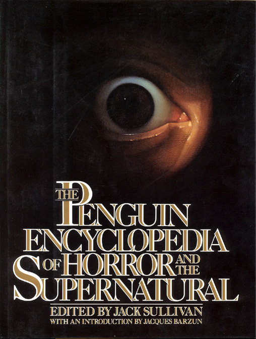 THE PENGUIN ENCYCLOPEDIA OF HORROR AND THE SUPERNATURAL. Edited by Jack Sullivan. With an Introduction by Jacques Barzun. Jack SULLIVAN.