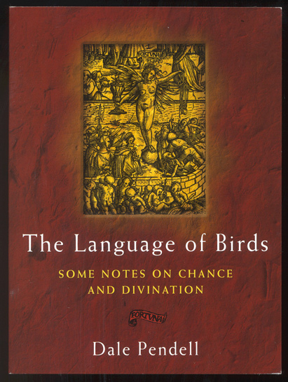 THE LANGUAGE OF BIRDS. Some Notes on Chance and Divination. Paperbound edition. Dale PENDELL.