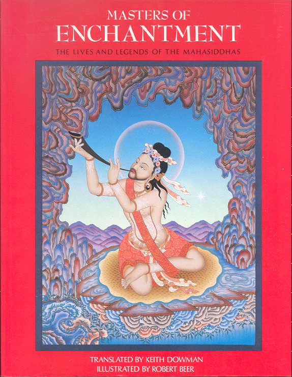 MASTERS OF ENCHANTMENT. The Lives and Legends of the Mahasiddhas. Keith DOWMAN, Robert BEER.