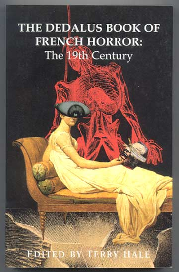 THE DEDALUS BOOK OF FRENCH HORROR: The 19th Century. Edited by Terry Hale and Liz Heron. Terry HALE, Liz Heron.