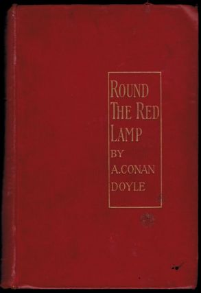 ROUND THE RED LAMP Being Facts and Fancies of Medical Life. Arthur Conan DOYLE