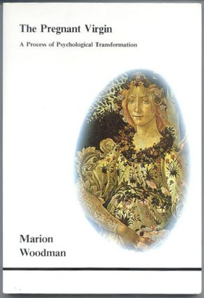 THE PREGNANT VIRGIN. A Process of Psychological Transformation. Marion WOODMAN.
