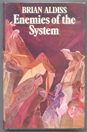 ENEMIES OF THE SYSTEM. A Tale of Homo Uniformis. Brian ALDISS