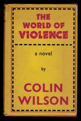 THE WORLD OF VIOLENCE. Colin WILSON