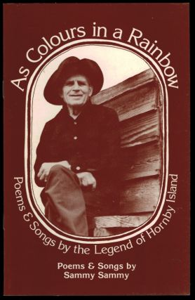 AS COLOURS IN A RAINBOW. Poems and Songs by the Legend of Hornby Island. SAMMY SAMMY, George A....