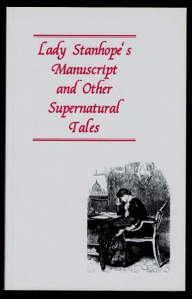 LADY STANHOPE'S MANUSCRIPT AND OTHER SUPERNATURAL TALES. An Ash-Tree Press Occasional Booklet. ...