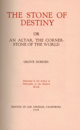 THE STONE OF DESTINY; Or An Altar, The Corner-Stone Of The World. Dedicated to the School of Philosophy in the Modern World. By Grove Donner (pseudonym).