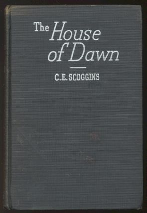 THE HOUSE OF DAWN. C. E. SCOGGINS
