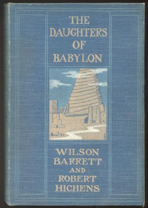 THE DAUGHTERS OF BABYLON. A Novel. Wilson BARRETT, Robert Hichens