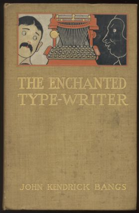 THE ENCHANTED TYPE-WRITER. Illustrated by Peter Newell. John Kendrick BANGS.