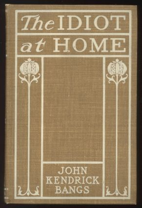 THE IDIOT AT HOME. Illustrated by F.T. Richards. John Kendrick BANGS.