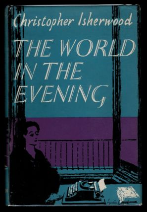 THE WORLD IN THE EVENING. Christopher ISHERWOOD