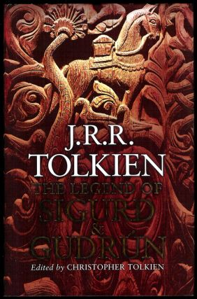 THE LEGEND OF SIGURD AND GUDRÚN. Edited by Christopher Tolkien. J. R. R. TOLKIEN, John Ronald Reuel