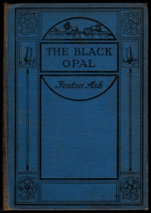 THE BLACK OPAL. A Romance of Thrilling Adventure. By Fenton Ash [pseudonym]. Fenton ASH, Francis...
