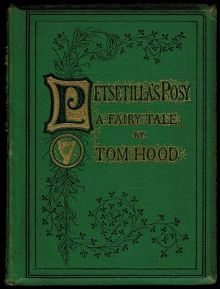 PETSETILLA'S POSY: A Fairy Tale. For Young and Old. With Fifty Illustrations by F. Barnard, Engraved by the Brothers Dalziel. Tom HOOD.