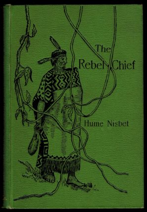 THE REBEL CHIEF. A Romance of New Zealand. With Illustrations by the Author. Hume NISBET